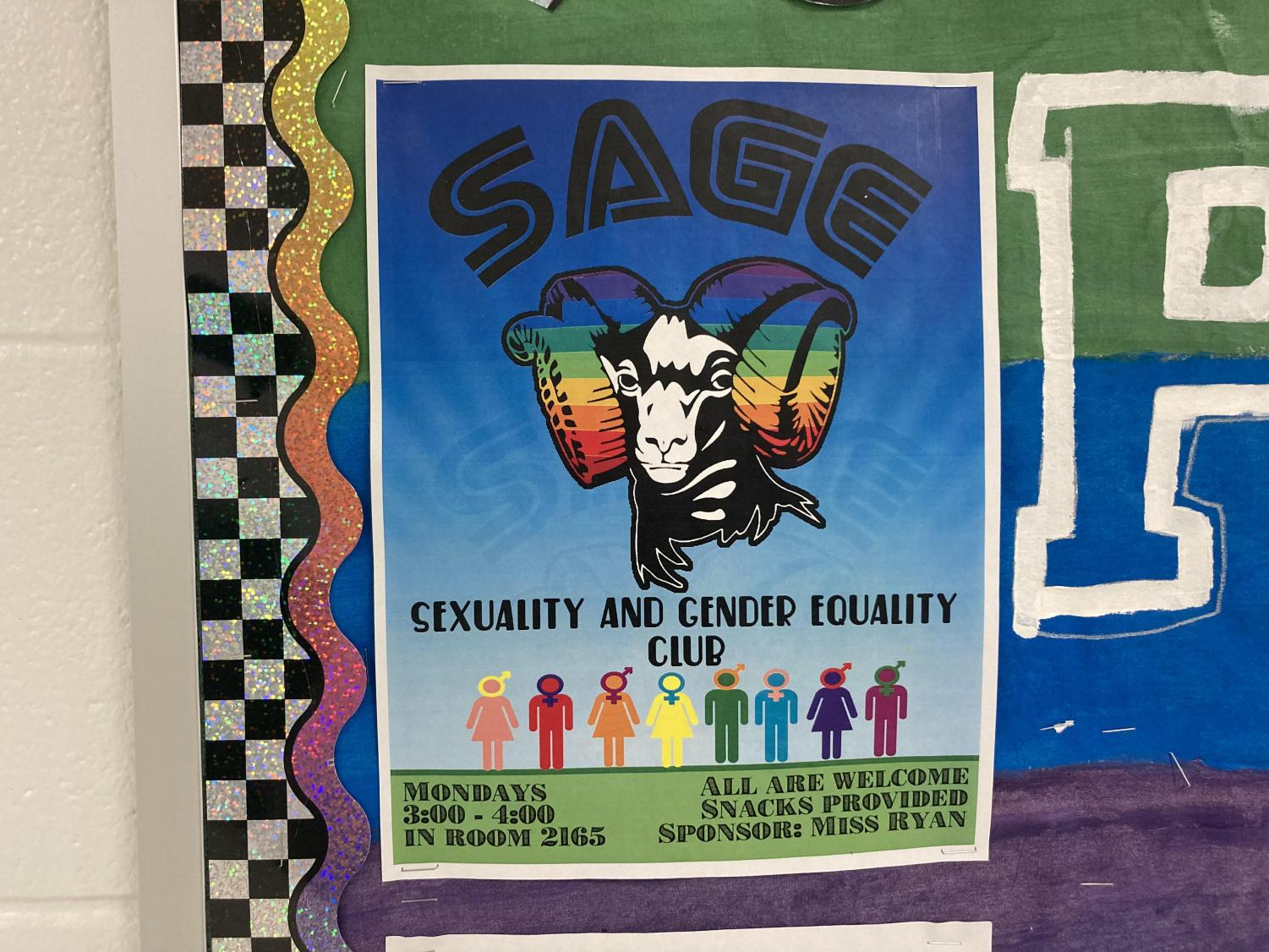 The posters of SAGE club are put up in the hallways for other students to see, which helps students know that there is a place for them to go to if they need help or just need a place to feel safe if they are part of the LGBTQ+ community. Additionally, all students are welcomed to join SAGE! Go check it out!
